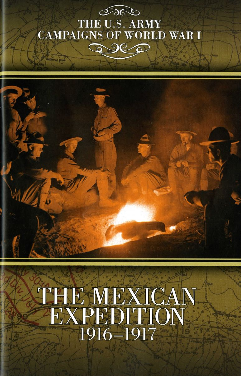 The U.S. Army Campaigns of World War I: The Mexican Expedition, 1916-1917