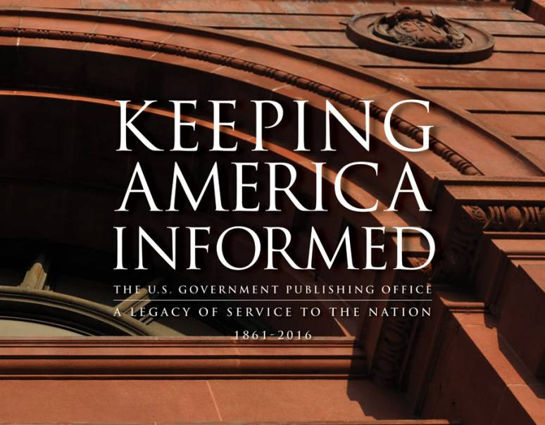 Keeping America Informed: US GPO A Legacy of Service to the Nation 1861-2016