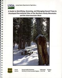 A Guide to Identifying, Assessing, and Managing Hazard Trees in Developed Recreational Sites of the Northern Rocky Mountains and the Intermountain West