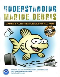 Understanding Marine Debris: Games & Activities for Kids of All Ages, Marine Debris 101