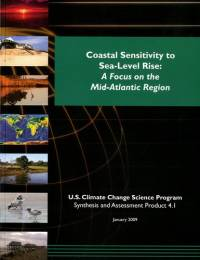 Coastal Sensitivity to Sea Level Rise: a Focus on the Mid-Atlantic Region: Synthesis and Assessment Product 4.1, Report by the U.S. Climate Change Program and Subcommittee on Global Change Research