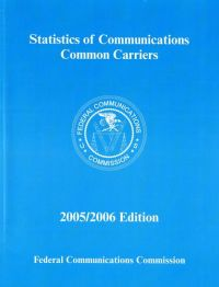 Statistics of Communications Common Carriers, 2005-2006