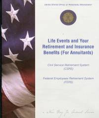 Life Events and Your Retirement and Insurance Benefits (for Annuitants): Civil Service Retirement System (CSRS), Federal Employees Retirement System (FERS)
