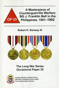 A Masterpiece of Counterguerrilla Warfare: BG J. Franklin Bell in the Philippines 1901-1902
