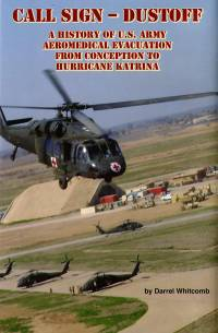 Call Sign Dust Off: A History of U.S. Army Aeromedical Evacuation From Conception to Hurricane Katrina
