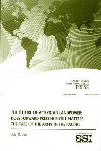 The Future of American Landpower: Does Forward Presence Still Matter?: The Case of the Army in the Pacific