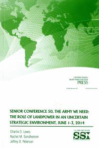 Senior Conference 50, The Army We Need: The Role of Landpower in an Uncertain Strategic Environment, June 1-3, 2014