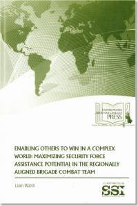 Enabling Others to Win in a Complex World: Maximizing Security Force Assistance Potential in the Regionally Aligned Brigade Combat Team