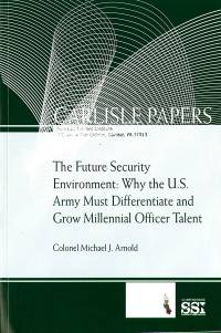 The Future Security Environment: Why the U.S. Army Must Differentiate And Grow Millennial Officer Talent