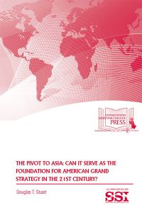 The Pivot to Asia: Can It Serve as the Foundation for American Grand Strategy in the 21st Century?