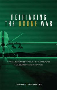 Rethnking the Drone War: National Security, Legitamacy and Civilian Casualties in U.S. Counterterrorism Operations