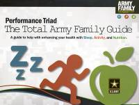 Performance Triad, The Total Army Family Guide: A Guide To Help With Enhancing Your Health With Sleep, Activity, and Nutrition