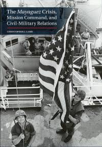 The Mayaguez Crisis: Mission Command and Civil-Military Relations