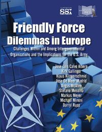 Friendly Force Dilemmas In Europe: Challenges Within And Among Intergovernmental Organizations And The Implications For The U.S. Army