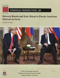 Between Russia and Iran: Room To Pursue American Interests in Syria