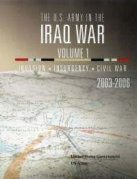 The U.s. Army In The Iraq War Volume 1: Invasion-insurgency-civil War 2003-2006