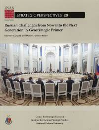 Russian Challenges From Now Into The Next Generation: A Geostrategic Primer