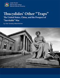 "Thucydides\' Other ""Traps"": The United States, China, and the Prospect Of ""Inevitable"" War"