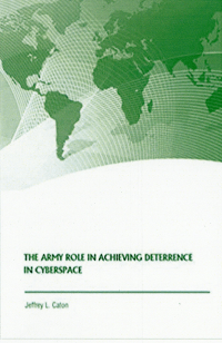 The Army Role In Achieving Deterrence In Cyberspace
