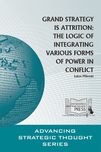 Grand Strategy Is Attrition: The Logic Of Integrating Various Forms Of Power In Conflict