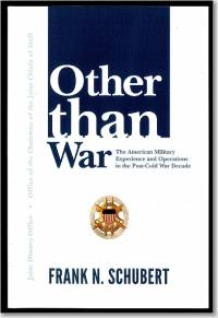 Other Than War: The American Military Experience and Operations in the Post-Cold War Decade