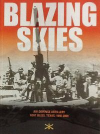 Blazing Skies: Air Defense Artillery on Fort Bliss, 1940-2009