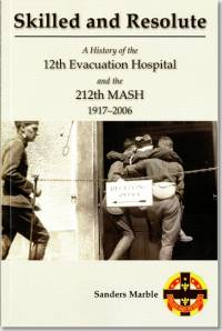 Skilled and Resolute: A History of the 12th Evacuation Hospital and the 212th MASH, 1917-2006