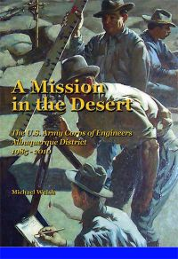 A Mission in the Desert: The U.S. Army Corps Of Engineers Albuquerque District 1985-2010