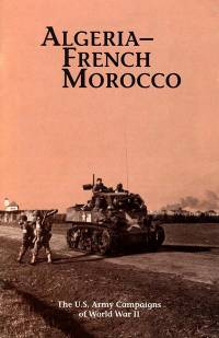 Algeria-French Morocco: The U.S. Army Campaigns of World War II (Pamphlet)