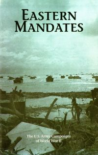 Eastern Mandates: The U.S. Army Campaigns of World War II (Pamphlet)