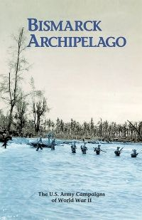 Bismarck Archipelago: The U.S. Army Campaigns of World War II (Pamphlet)