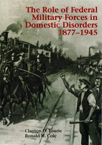 Role of Federal Military Forces in Domestic Disorders, 1877-1945