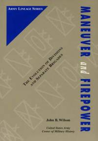 Maneuver and Firepower: The Evolution of Divisions and Separate Brigades (Cloth Edition)