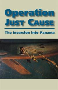 Operation Just Cause: The Incursion Into Panama
