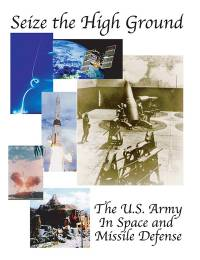 Seize The High Ground: The Army in Space and Missile Defense