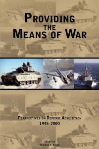 Providing the Means of War: Historical Perspectives on Defense Acquisition, 1945-2000