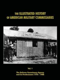 The Illustrated History of American Military Commissaries: The Defense Commissary Agency and its Predecessors, V. 1-2, (Paperback 2 Volume Set)