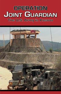 Operation Joint Guardian: The U.S. Army in Kosovo