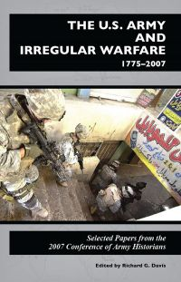The U.S. Army and Irregular Warfare 1775-2007: Selected Papers From the 2007 Conference of Army Historians