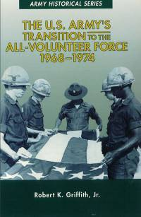 The U.S. Army's Transition to the All-Volunteer Force, 1968-1974 (Paperback)