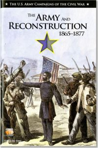 U.S. Army Campaigns of the Civil War: The Army and Reconstruction, 1865-1877