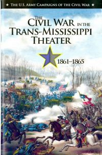 The U.S. Army Campaigns of the Civil War: The Civil War in the Trans-Mississippi Theater, 1861-1865
