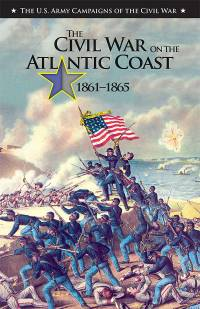 U.S. Army Campaigns of the Civil War: The Civil War on the Atlantic Coast, 1861-1865