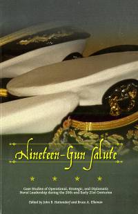 Nineteen-Gun Salute: Case Studies of Operational, Strategic, and Diplomatic Naval Leadership During the 20th and Early 21st Centuries