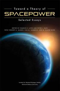 Toward a Theory of Spacepower: Selected Essays