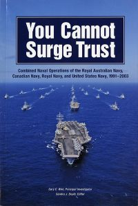 You Cannot Surge Trust: Combined Naval Operations of the Royal Australian Navy, Canadian Navy, Royal Navy, and United States Navy, 1991-2003