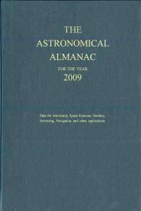 Astronomical Almanac for the Year 2009 and Its Companion, The Astronomical Almanac Online: Data for Astronomy, Space Sciences, Geodesy, Surveying, Navigation and Other Applications