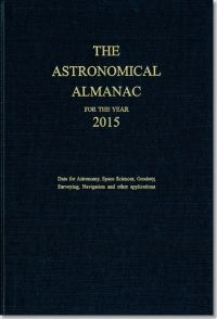 Astronomical Almanac for the Year 2015 and Its Companion, The Astronomical Almanac Online: Data for Astronomy, Space Sciences, Geodesy, Surveying, Navigation and Other Applications