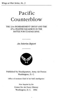 Pacific Counterblow: The 11th Bombardment Group and the 67th Fighter Squadron in the Battle for Guadalcanal, An Interim Report