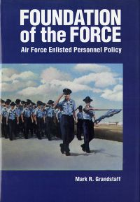 Foundation of the Force: Air Force Enlisted Personnel Policy 1907-1956